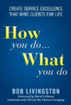 How You Do... What You Do: Create Service Excellence That Wins Clients for Life - Bob Livingston, David Calhoun