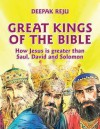 Great Kings of the Bible: How Jesus Is Greater Than Saul, David and Solomon - Deepak Reju