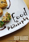 Food and Philosophy: Eat, Think, and Be Merry - Fritz Allhoff, Dave Monroe