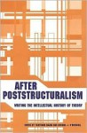 After Poststructuralism: Writing the Intellectual History of Theory - Tilottama Rajan