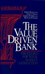The Value Driven Bank: Strategies for Total Market Satisfaction - R. Eric Reidenbach