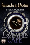 Death's Cafe: Surrender to Destiny - Francis Gideon
