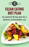 Clean Eating Diet Plan: An Optimal 30 Day Diet Plan For A Slimmer And Healthier You (Healthy Clean Eating Diet Recipes) - Karen Green