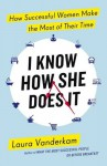 I Know How She Does it: How Successful Women Make the Most of Their Time - Laura Vanderkam