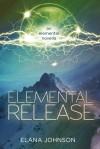 Elemental Release: An Elemental Novella, Part 3 - Elana Johnson