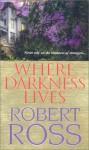 Where Darkness Lives - Robert Ross