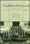 Tradition Renewed: A History of the Jewish Theological Seminary - Jack Wertheimer