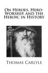 On Heroes, Hero-Worship, and the Heroic in History - Thomas Carlyle