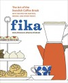 Fika: The Art of The Swedish Coffee Break, with Recipes for Pastries, Breads, and Other Treats - Anna Brones, Johanna Kindvall