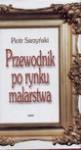 Przewodnik po rynku malarstwa - Piotr Sarzyński