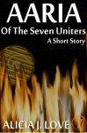Aaria of the Seven Uniters (The Seven Uniters: The Originals) - Alicia J. Love