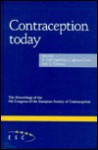 Contraception Today: The Proceedings of the 4th Congress of the European Society of Contraception - European Society of Contraception