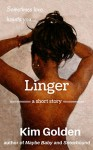 Linger: a short story - Kim Golden