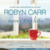Never Too Late - Robyn Carr, Thérèse Plummer