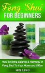 Feng Shui: Feng Shui For Beginners: How To Bring Harmony and Balance of Feng Shui To Your Home and Office (Feng Shui, Feng Shui Tips, Minimalism) - Mei Ling
