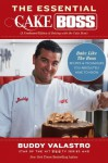 The Essential Cake Boss (A Condensed Edition of Baking with the Cake Boss): Bake Like The Boss--Recipes & Techniques You Absolutely Have to Know - Buddy Valastro
