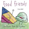 Food Friends: Fun Foods That Go Together - Cece Bell