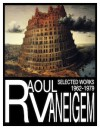 Raoul Vaneigem Selected Works 1962-1979 - Raoul Vaneigem