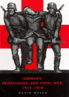 Germany, Propaganda, and Total War, 1914-1918: The Sins of Omission - David Welch