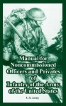 Manual for the Noncommissioned Officers and Privates of Infantry of the Army of the United States - U.S. Department of the Army