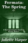 Fermata: The Spring: A Post-Apocalyptic Survival Series (The Fermata Series: Four Post-Apocalyptic Novellas Book 2) - Juliette Harper
