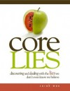 Core Lies – Discovering and Dealing With the Lies We Don't Even Know We Believe - Sarah Mae