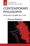 Contemporary Philosophy: Philosophy in English Since 1945 - Thomas Baldwin