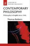 Contemporary Philosophy: Philosophy in English Since 1945 - Thomas Baldwin
