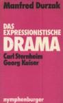Das expressionistische Drama I: Carl Sternheim, Georg Kaiser - Manfred Durzak