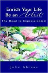 Enrich Your Life--Be an Artist! - Julie Abreau