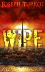 WIPE - Part 1 (A Post-Apocalyptic Story) - Joseph A. Turkot