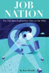 Job Nation: The 100 Best Employment Sites on the Web - Peter Weddle