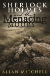 Sherlock Holmes and The Menacing Moors - Allan Mitchell
