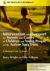 Intervention and Support for Parents and Carers of Children and Young People on the Autism Spectrum: A Resource for Trainers - Barry Wright, Chris Williams
