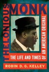 Thelonious Monk: The Life and Times of an American Original - Robin D.G. Kelley