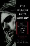 Who Killed Kurt Cobain? The Mysterious Death of an Icon - Ian Halperin, Max Wallace