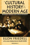 A Cultural History of the Modern Age, Volume II: Baroque, Rococo and Enlightenment - Egon Friedell, Allan Janik