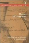 Human, All Too Human (Complete Works 3) - Friedrich Nietzsche, Gary Handwerk