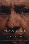 What Painting Is - James Elkins, Elkins James