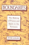 Boundaries: The Making of France and Spain in the Pyrenees - Peter Sahlins, University of California Press