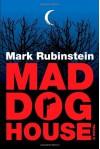 Mad Dog House - Mark Rubinstein