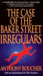 The Case of the Baker Street Irregulars - Otto Penzler, Anthony Boucher