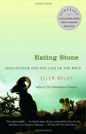 Eating Stone: Imagination and the Loss of the Wild - Ellen Meloy