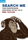 Search Me: The Surprising Success of Google - Neil Taylor