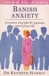 Banish Anxiety: A common-sense plan for regaining control of your life (Thorsons Health Series) - Kenneth Hambly