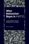 When Nationalism Began to Hate: Imagining Modern Politics in Nineteenth-Century Poland - Brian Porter