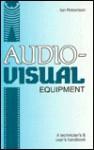 Audio-Visual Equipment: A Technician's and User's Handbook - Ian Robertson