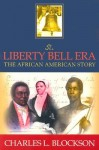 Liberty Bell Era: The African American Story - Charles L. Blockson