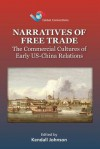 Narratives of Free Trade: The Commercial Cultures of Early Us-China Relations - Kendall Johnson