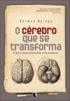O Cérebro Que Se Transforma: Como a Neurociência Pode Curar as Pessoas - Norman Doidge, Ryta Vinagre